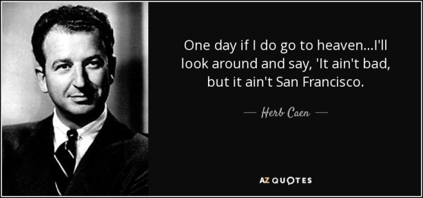 quote-one-day-if-i-do-go-to-heaven-i-ll-look-around-and-say-it-ain-t-bad-but-it-ain-t-san-herb-caen-34-95-15